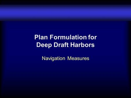 Plan Formulation for Deep Draft Harbors Navigation Measures.