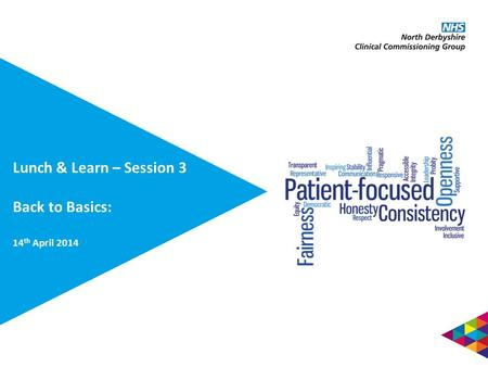 Lunch & Learn – Session 3 Back to Basics: 14 th April 2014.