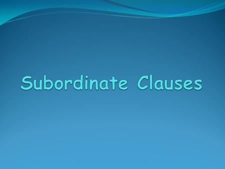 A subordinate clause that is used like an adverb to modify a verb, an adjective, or an adverb  Answers these questions: How? When? Where? How much?