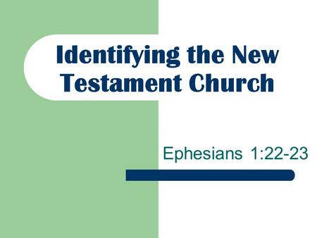 Identifying the New Testament Church Ephesians 1:22-23.
