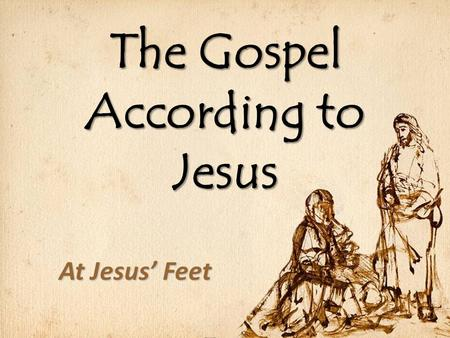 The Gospel According to Jesus At Jesus' Feet. Hard Sayings of Jesus Matthew 19:16-21 Matthew 19:16-21 Matthew 5:48 Matthew 5:48 Matthew 28:18-20 Matthew.