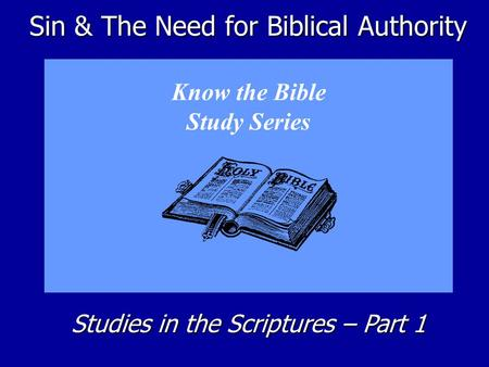 Sin & The Need for Biblical Authority Know the Bible Study Series Studies in the Scriptures – Part 1.