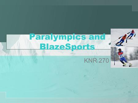 Paralympics and BlazeSports KNR 270. Paralympics www.paralympic.org Competition for elite athletes with disabilities International Paralympics Committee.