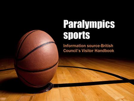 Paralympics sports Information source-British Council's Visitor Handbook.