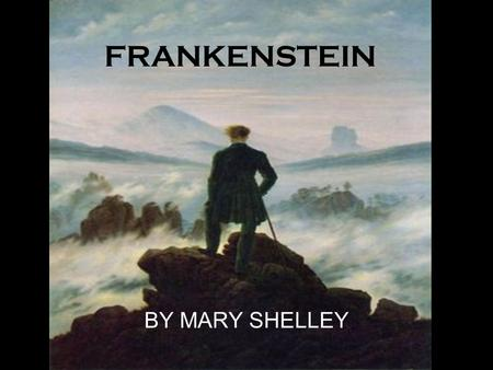 FRANKENSTEIN BY MARY SHELLEY. Who was Mary Shelley? Born in 1797 to 2 leading intellectuals: Mary Wollstonecraft and William Godwin Married Percy Shelley.