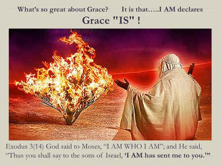 What's so great about Grace? It is that…..I AM declares Grace IS !