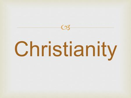  Christianity.  1. Followers of Christianity are called Christians. Name of Followers.
