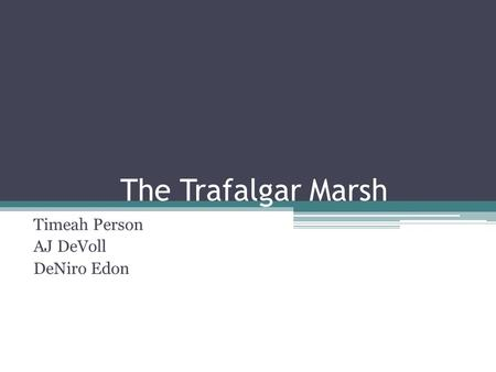 The Trafalgar Marsh Timeah Person AJ DeVoll DeNiro Edon.