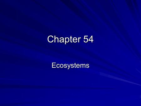 Chapter 54 Ecosystems.