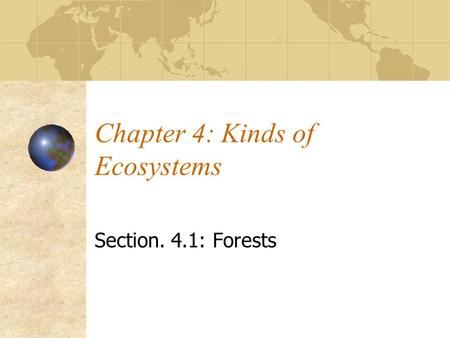 Chapter 4: Kinds of Ecosystems Section. 4.1: Forests.