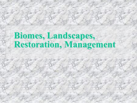 Biomes, Landscapes, Restoration, Management. Terrestrial Biomes nBnBiomes definition - geographic locations on earth that demonstrate similar climate,