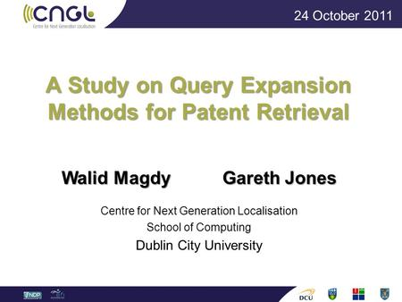 A Study on Query Expansion Methods for Patent Retrieval Walid MagdyGareth Jones Centre for Next Generation Localisation School of Computing Dublin City.