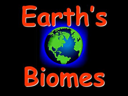 Earth's Biomes. Biomes large geographic areas that have similar climates & ecosystemslarge geographic areas that have similar climates & ecosystems.