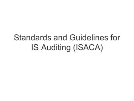 Standards and Guidelines for IS Auditing (ISACA).