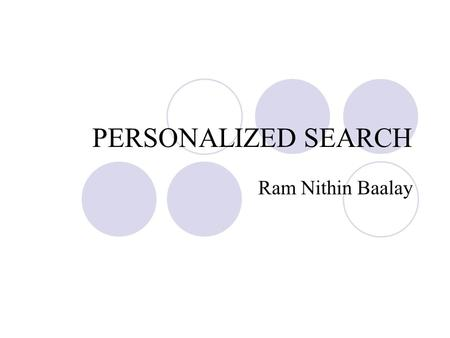 PERSONALIZED SEARCH Ram Nithin Baalay. Personalized Search? Search Engine: A Vital Need Next level of Intelligent Information Retrieval. Retrieval of.