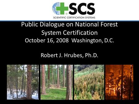 Public Dialogue on National Forest System Certification October 16, 2008 Washington, D.C. Robert J. Hrubes, Ph.D.