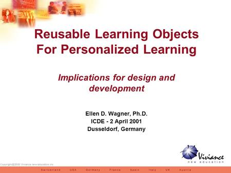 Reusable Learning Objects For Personalized Learning Implications for design and development Ellen D. Wagner, Ph.D. ICDE - 2 April 2001 Dusseldorf, Germany.