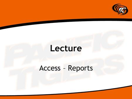 Lecture Access – Reports. What's a Report? Way to analyze your data –Groups –Sum / Average Paper or HTML output (or screen preview) Based on live data.