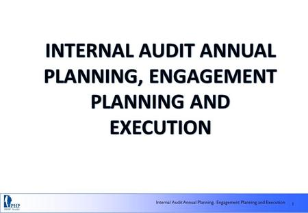 1 1 Internal Audit Annual Planning, Engagement Planning and Execution.