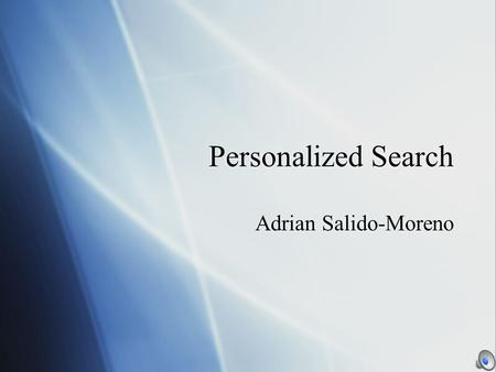 Personalized Search Adrian Salido-Moreno. Outline  Introduction  Implementations (google, yahoo, eurekster)  Search Engine Optimization  Privacy 