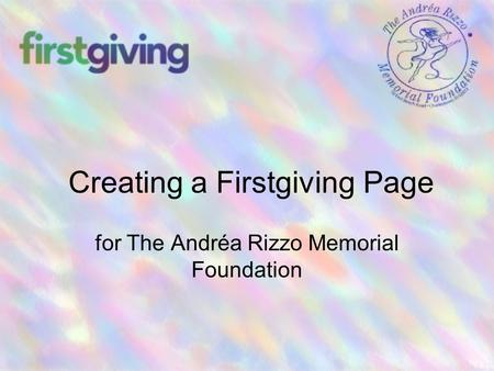 Creating a Firstgiving Page for The Andréa Rizzo Memorial Foundation.