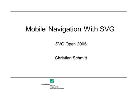Mobile Navigation With SVG Christian Schmitt SVG Open 2005.