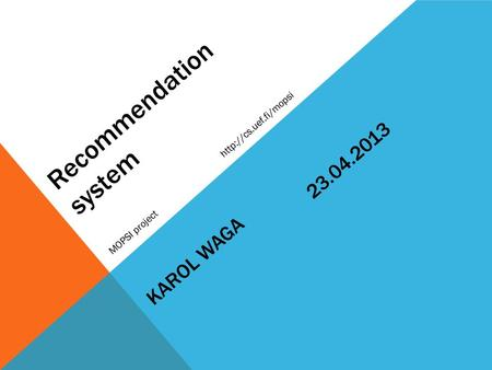 Recommendation system MOPSI project  KAROL WAGA 23.04.2013.