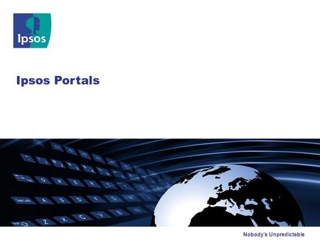 Nobody's Unpredictable Ipsos Portals. © 2009 Ipsos Agenda 2 Knowledge Manager Archway Summary Portal Definition & Benefits.