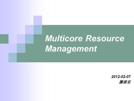 Multicore Resource Management 2012-02-07 謝政宏. 2 Outline Background Virtual Private Machines  Spatial Component  Temporal Component  Minimum and Maximum.