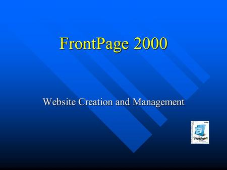 FrontPage 2000 Website Creation and Management One Program Interface.