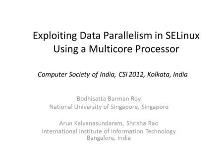 Exploiting Data Parallelism in SELinux Using a Multicore Processor Bodhisatta Barman Roy National University of Singapore, Singapore Arun Kalyanasundaram,