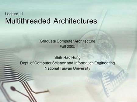 Lecture 11 Multithreaded Architectures Graduate Computer Architecture Fall 2005 Shih-Hao Hung Dept. of Computer Science and Information Engineering National.