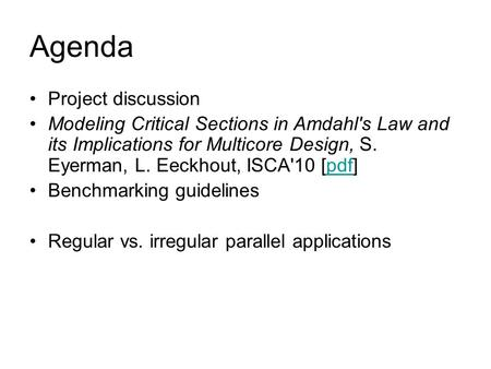 Agenda Project discussion Modeling Critical Sections in Amdahl's Law and its Implications for Multicore Design, S. Eyerman, L. Eeckhout, ISCA'10 [pdf]pdf.