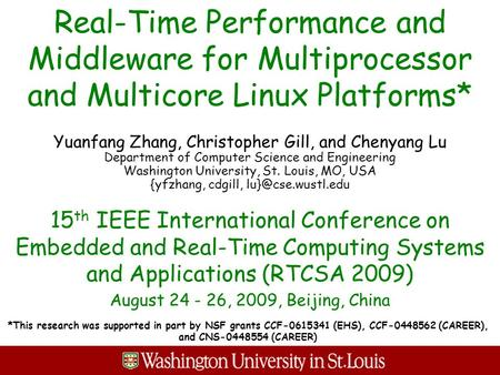 Real-Time Performance and Middleware for Multiprocessor and Multicore Linux Platforms* Yuanfang Zhang, Christopher Gill, and Chenyang Lu Department of.
