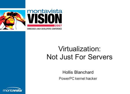 Virtualization: Not Just For Servers Hollis Blanchard PowerPC kernel hacker.