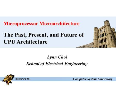 Lynn Choi School of Electrical Engineering Microprocessor Microarchitecture The Past, Present, and Future of CPU Architecture.