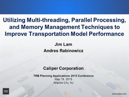 Utilizing Multi-threading, Parallel Processing, and Memory Management Techniques to Improve Transportation Model Performance Jim Lam Andres Rabinowicz.