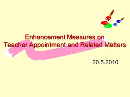 Enhancement Measures on Teacher Appointment and Related Matters 20.5.2010.