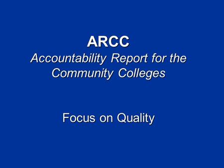 ARCC Accountability Report for the Community Colleges Focus on Quality.