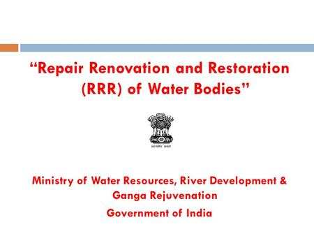 """Repair Renovation and Restoration (RRR) of Water Bodies"" Ministry of Water Resources, River Development & Ganga Rejuvenation Government of India."