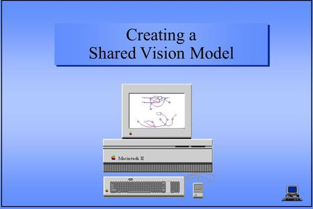 "Creating a Shared Vision Model. What is a Shared Vision Model? A ""Shared Vision"" model is a collective view of a water resources system developed by managers."