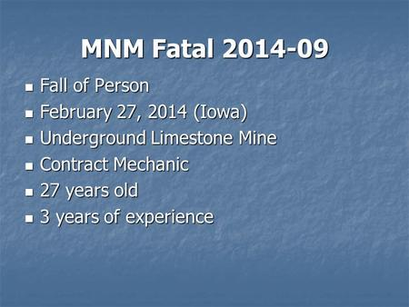 MNM Fatal 2014-09 Fall of Person Fall of Person February 27, 2014 (Iowa) February 27, 2014 (Iowa) Underground Limestone Mine Underground Limestone Mine.