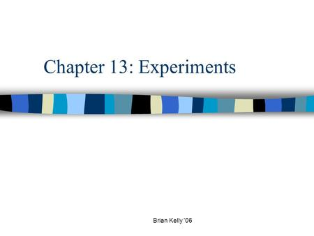 Brian Kelly '06 Chapter 13: Experiments. Observational Study n Observational Study: A type of study in which individuals are observed or certain outcomes.