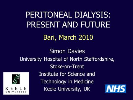 Simon Davies University Hospital of North Staffordshire, Stoke-on-Trent Institute for Science and Technology in Medicine Keele University, UK PERITONEAL.