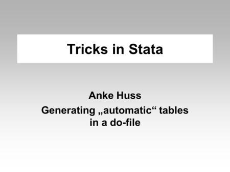 "Tricks in Stata Anke Huss Generating ""automatic"" tables in a do-file."