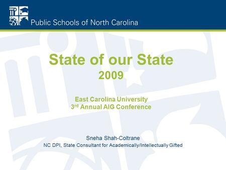 State of our State 2009 East Carolina University 3 rd Annual AIG Conference Sneha Shah-Coltrane NC DPI, State Consultant for Academically/Intellectually.