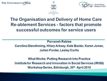 Parvaneh Rabiee Caroline Glendinning, Hilary Arksey, Kate Baxter, Karen Jones, Julien Forder, Lesley Curtis What Works: Putting Research Into Practice.