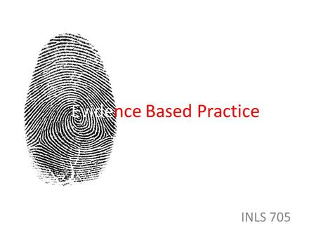 Evidence Based Practice INLS 705. Better performance in medicine Diligence Do right Ingenuity.