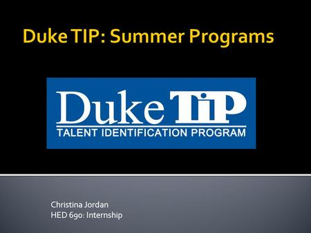 Christina Jordan HED 690: Internship.  Building on a rich history dating back to 1980, the Duke University Talent Identification Program is dedicated.