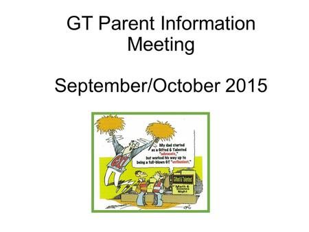 GT Parent Information Meeting September/October 2015.